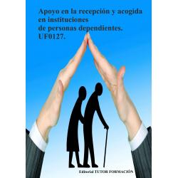 Comprar Manual Apoyo en la recepción y acogida en instituciones de personas dependientes. UF0127