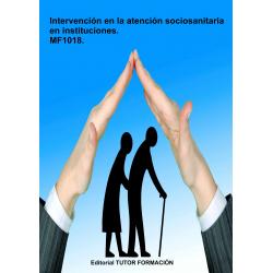 Intervención en la atención sociosanitaria en instituciones. MF1018.