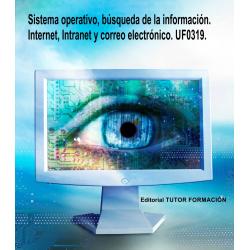 Sistema operativo, búsqueda de la información: Internet/Intranet y correo electrónico. UF0319. (eDICIÓN 2018).