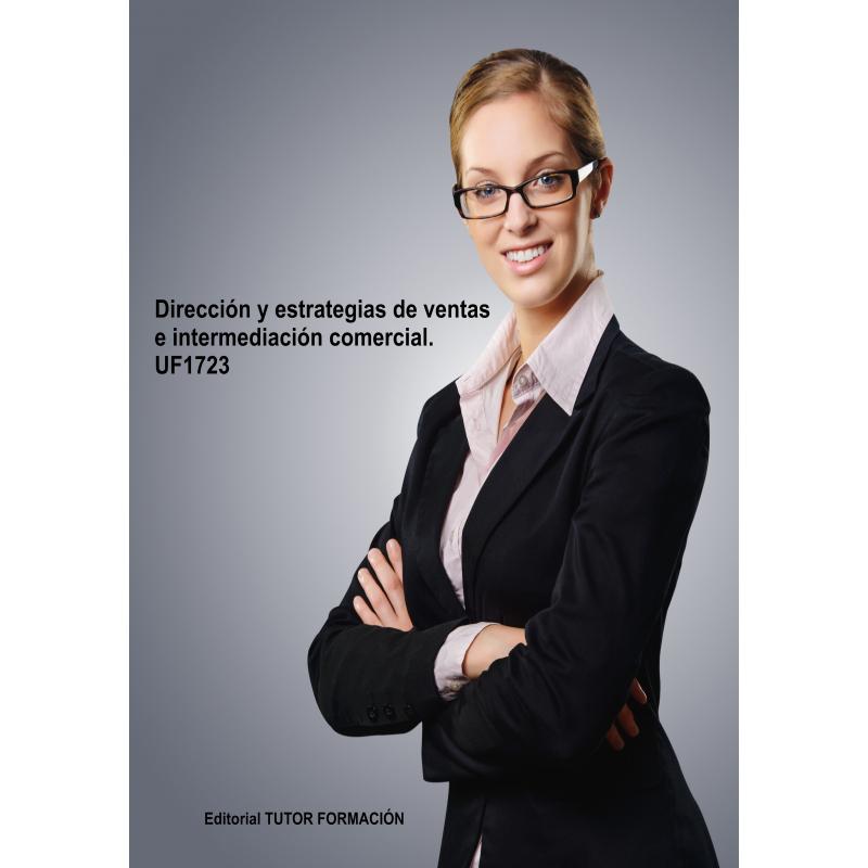 Dirección y estrategias de ventas e intermediación comercial. UF1723.