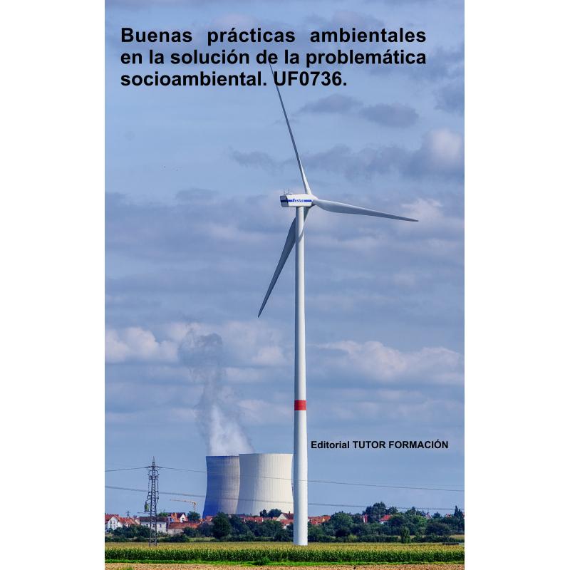 Buenas prácticas ambientales en la solución de la problemática socio-ambiental. UF0736.