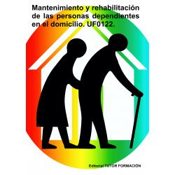 Mantenimiento y rehabilitación de las personas dependientes en el domicilio. UF0122.