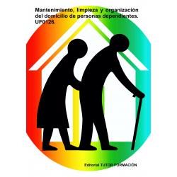Mantenimiento, limpieza y organización del domicilio de personas dependientes. UF0126.