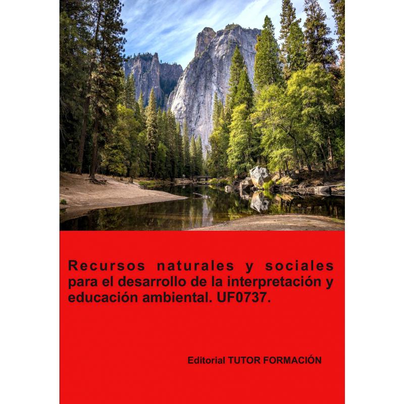 Recursos naturales y sociales para el desarrollo de la interpretación y educación ambiental. UF0737.