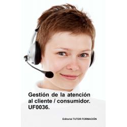 Gestión de la atención al cliente - consumidor. UF0036.
