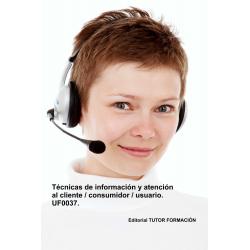Técnicas de información y atención al cliente, consumidor, usuario. UF0037